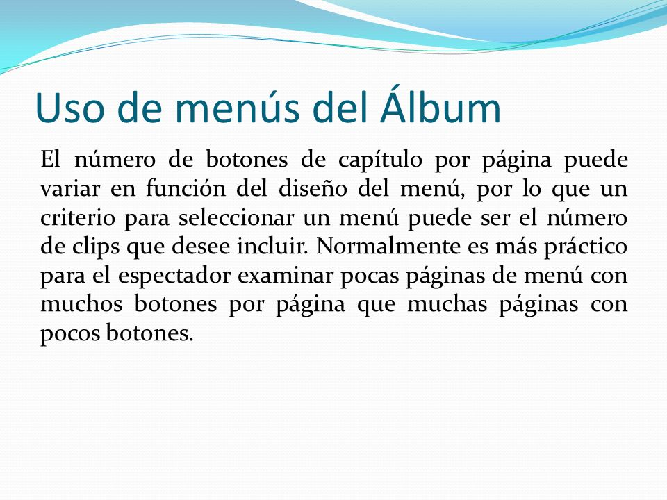 Uso de menús del Álbum El número de botones de capítulo por página puede variar en función del diseño del menú, por lo que un criterio para seleccionar un menú puede ser el número de clips que desee incluir.