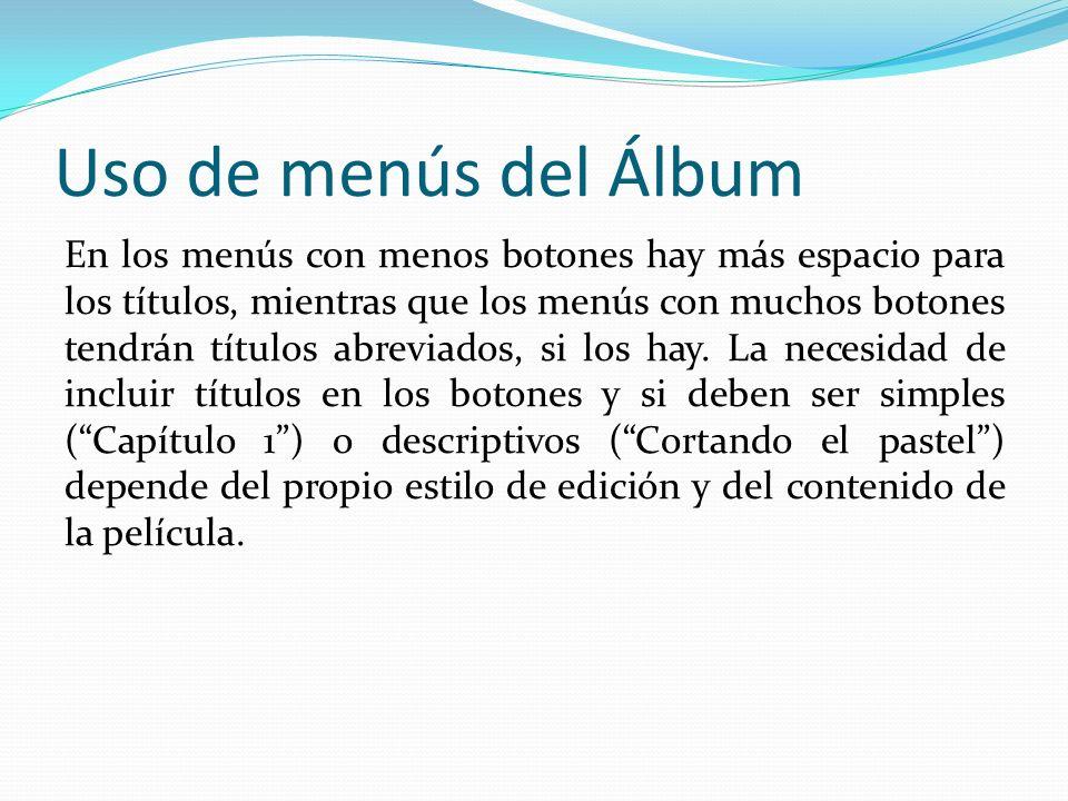 Uso de menús del Álbum En los menús con menos botones hay más espacio para los títulos, mientras que los menús con muchos botones tendrán títulos abreviados, si los hay.