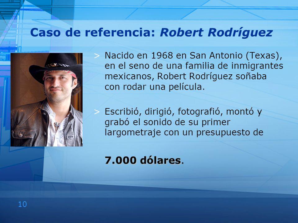 10 Caso de referencia: Robert Rodríguez >Nacido en 1968 en San Antonio (Texas), en el seno de una familia de inmigrantes mexicanos, Robert Rodríguez s