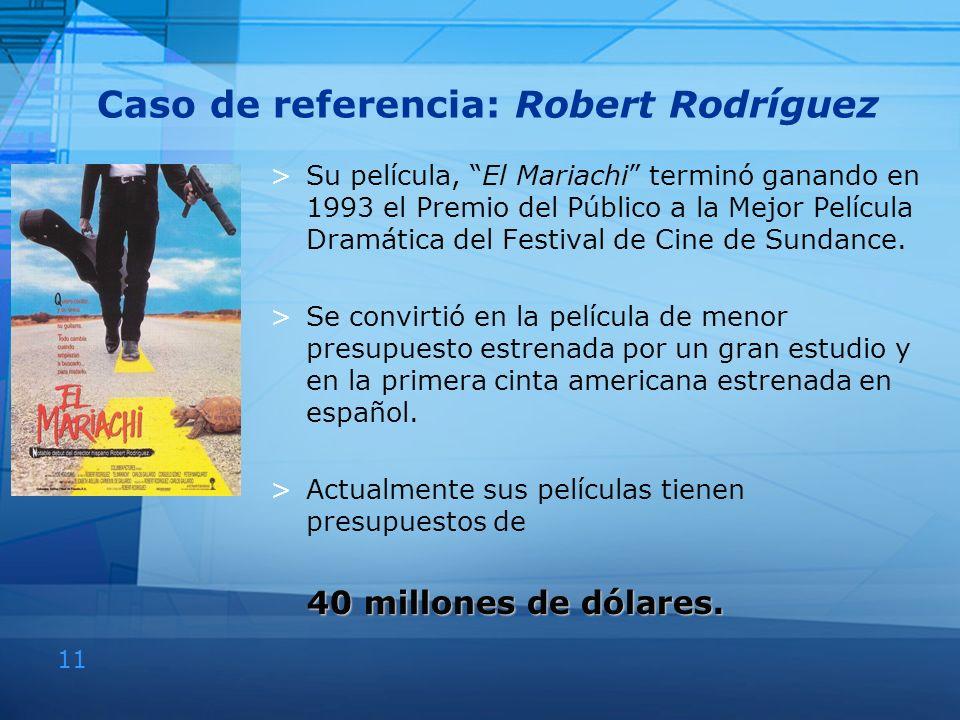 11 Caso de referencia: Robert Rodríguez >Su película, El Mariachi terminó ganando en 1993 el Premio del Público a la Mejor Película Dramática del Fest
