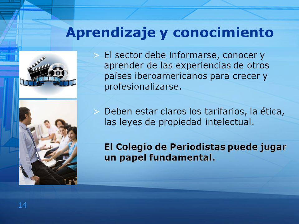 14 Aprendizaje y conocimiento >El sector debe informarse, conocer y aprender de las experiencias de otros países iberoamericanos para crecer y profesi