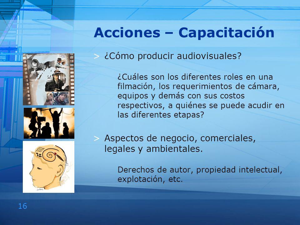 16 Acciones – Capacitación >¿Cómo producir audiovisuales? ¿Cuáles son los diferentes roles en una filmación, los requerimientos de cámara, equipos y d