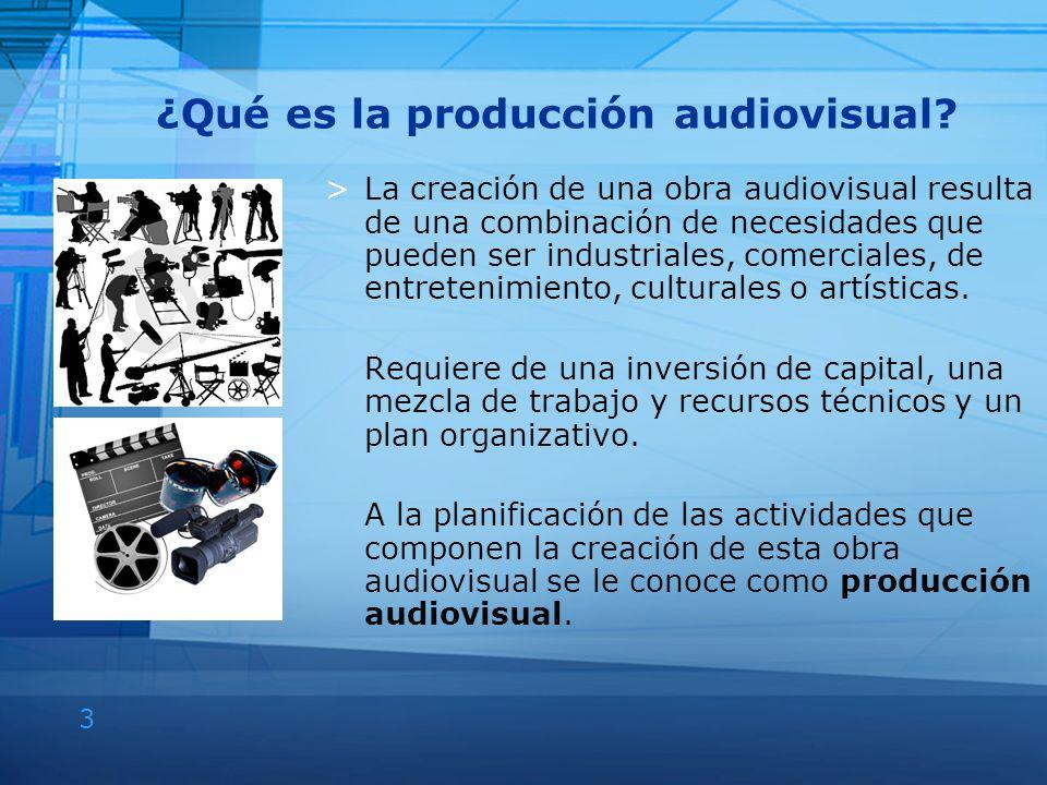 3 ¿Qué es la producción audiovisual? >La creación de una obra audiovisual resulta de una combinación de necesidades que pueden ser industriales, comer