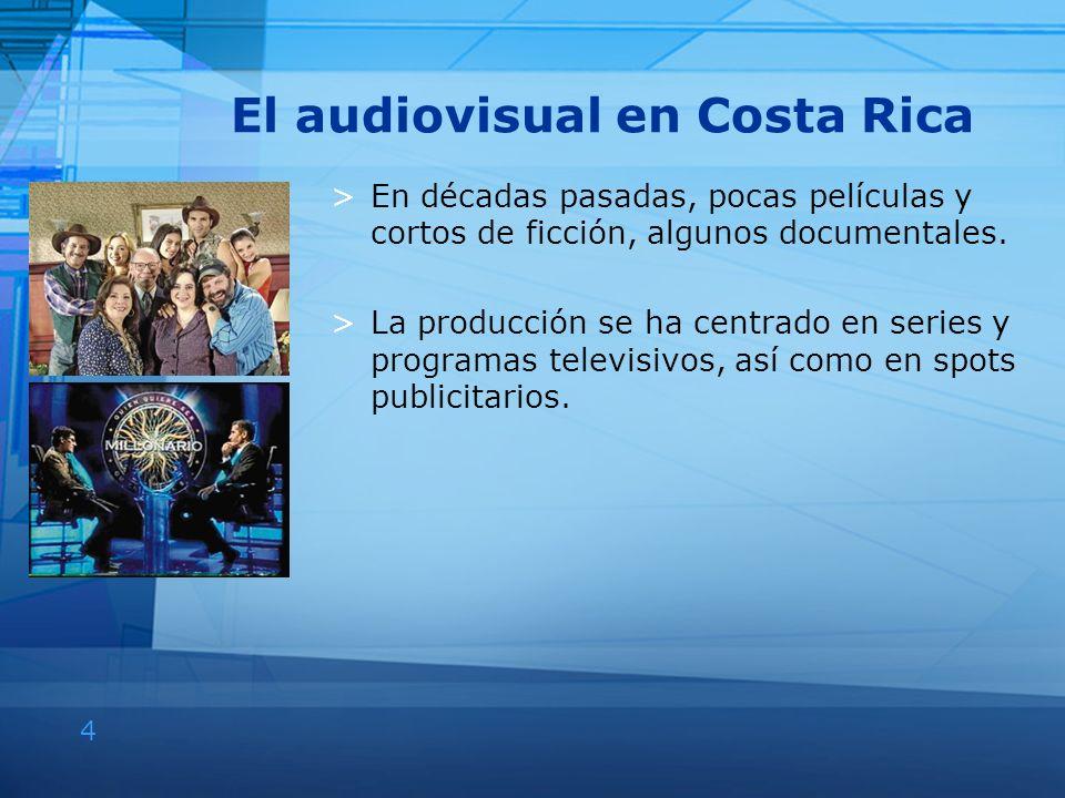 4 El audiovisual en Costa Rica >En décadas pasadas, pocas películas y cortos de ficción, algunos documentales. >La producción se ha centrado en series