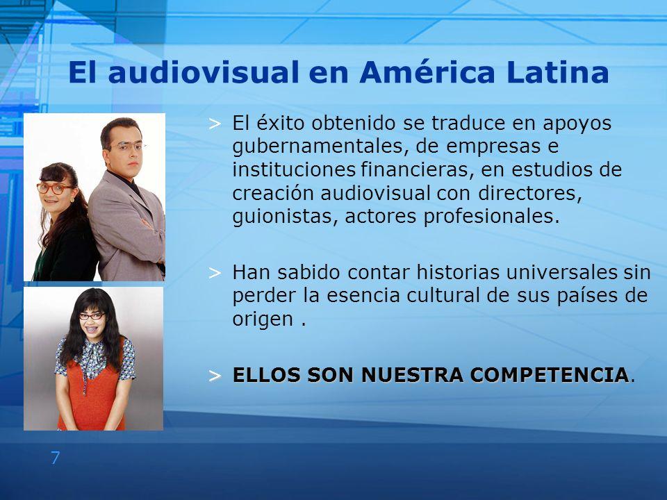 7 El audiovisual en América Latina >El éxito obtenido se traduce en apoyos gubernamentales, de empresas e instituciones financieras, en estudios de cr