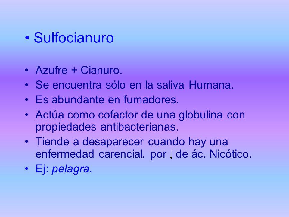 Sulfocianuro Azufre + Cianuro. Se encuentra sólo en la saliva Humana. Es abundante en fumadores. Actúa como cofactor de una globulina con propiedades