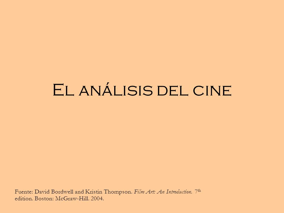 El análisis del cine Fuente: David Bordwell and Kristin Thompson.