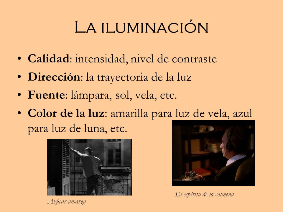 La iluminación Calidad: intensidad, nivel de contraste Dirección: la trayectoria de la luz Fuente: lámpara, sol, vela, etc.