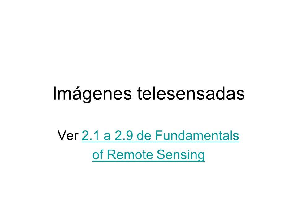 Imágenes telesensadas Ver 2.1 a 2.9 de Fundamentals2.1 a 2.9 de Fundamentals of Remote Sensing