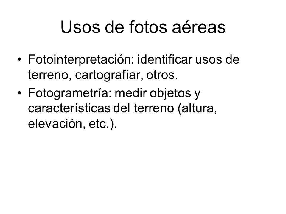 Usos de fotos aéreas Fotointerpretación: identificar usos de terreno, cartografiar, otros. Fotogrametría: medir objetos y características del terreno