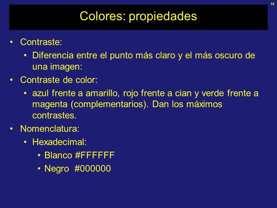 14 Colores: propiedades Contraste: Diferencia entre el punto más claro y el más oscuro de una imagen: Contraste de color: azul frente a amarillo, rojo frente a cian y verde frente a magenta (complementarios).