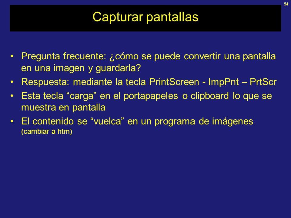 54 Capturar pantallas Pregunta frecuente: ¿cómo se puede convertir una pantalla en una imagen y guardarla.