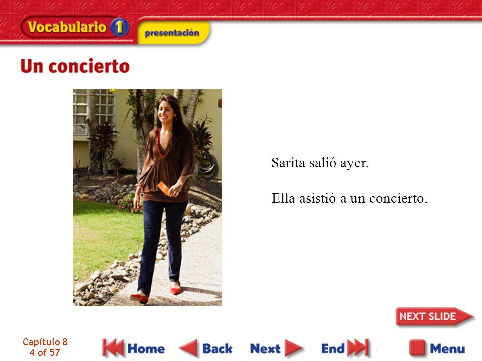 Capítulo 8 4 of 57 Sarita salió ayer. Ella asistió a un concierto.