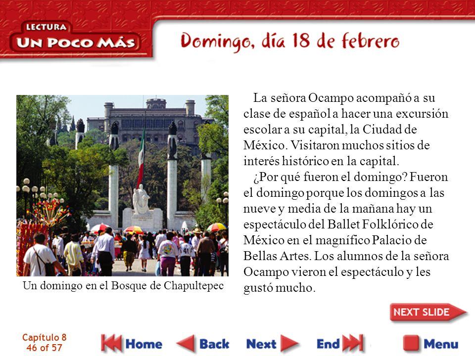 Capítulo 8 46 of 57 La señora Ocampo acompañó a su clase de español a hacer una excursión escolar a su capital, la Ciudad de México.