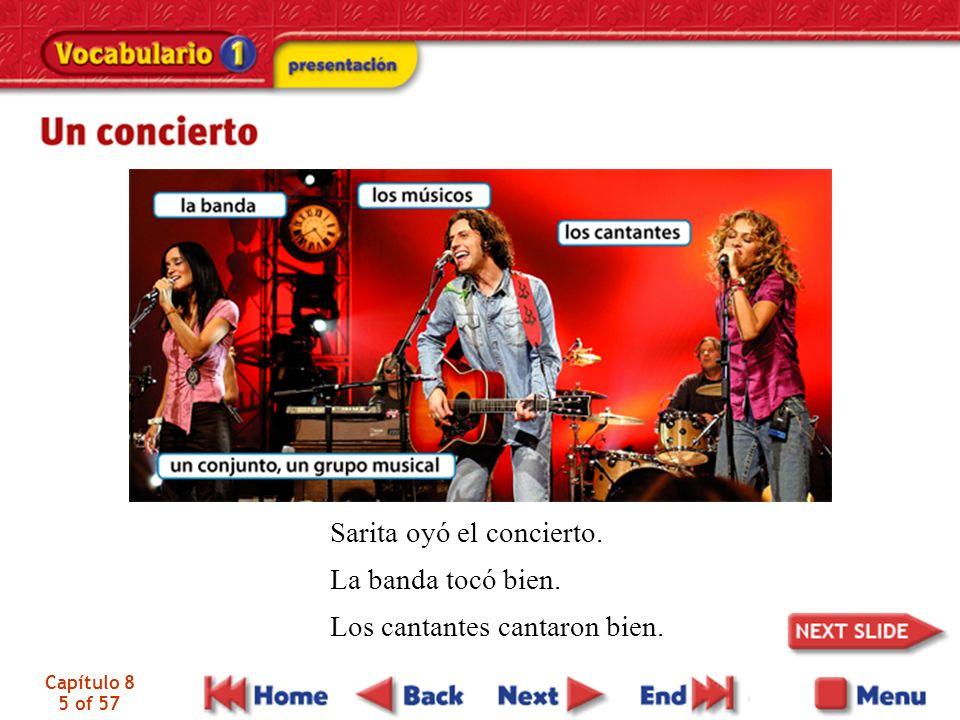 Capítulo 8 5 of 57 Sarita oyó el concierto. La banda tocó bien. Los cantantes cantaron bien.