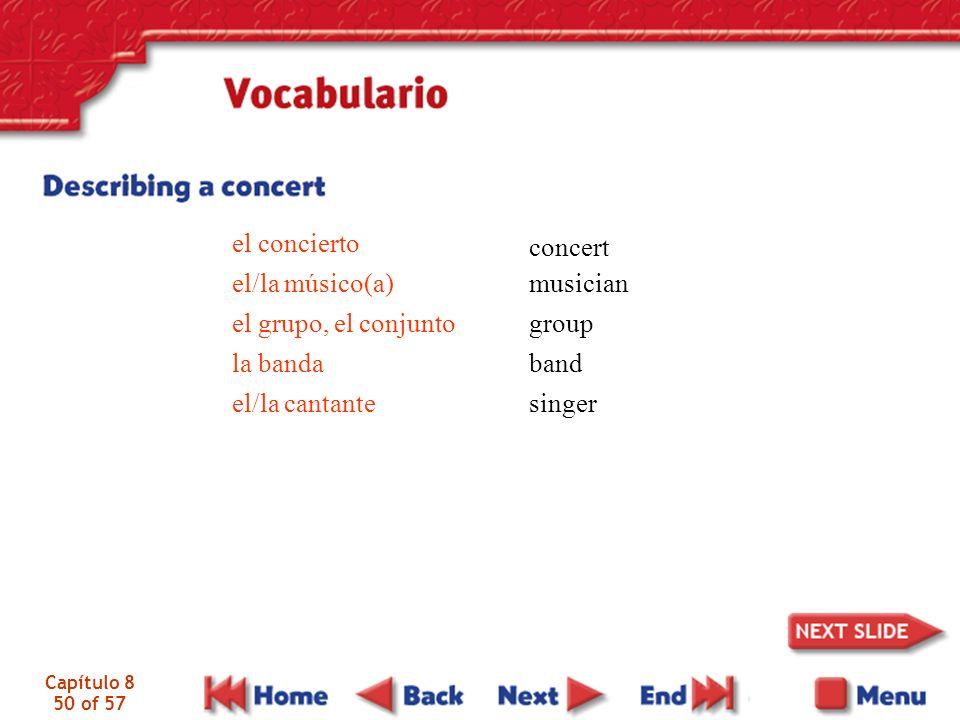 Capítulo 8 50 of 57 el concierto el/la músico(a) el grupo, el conjunto la banda el/la cantante concert musician group band singer