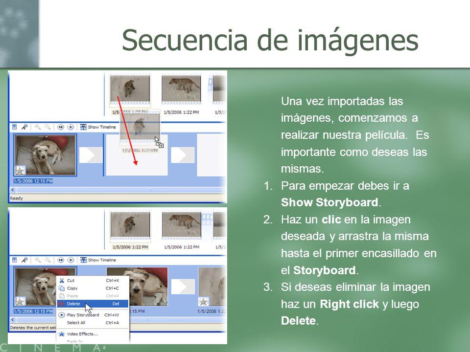 Secuencia de imágenes Una vez importadas las imágenes, comenzamos a realizar nuestra película. Es importante como deseas las mismas. 1.Para empezar de