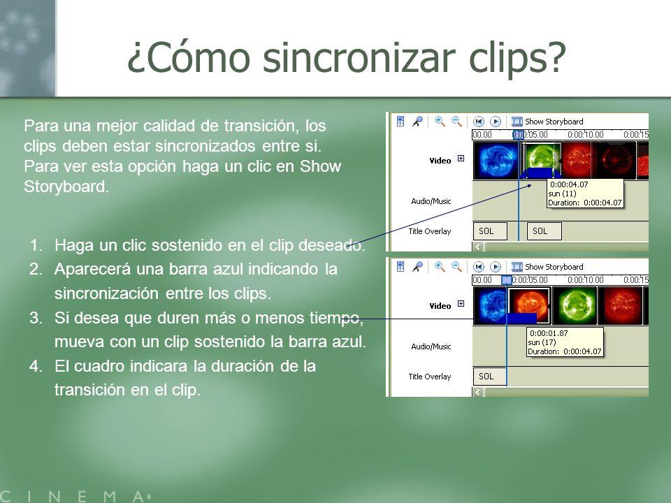 ¿Cómo sincronizar clips? Para una mejor calidad de transición, los clips deben estar sincronizados entre si. Para ver esta opción haga un clic en Show