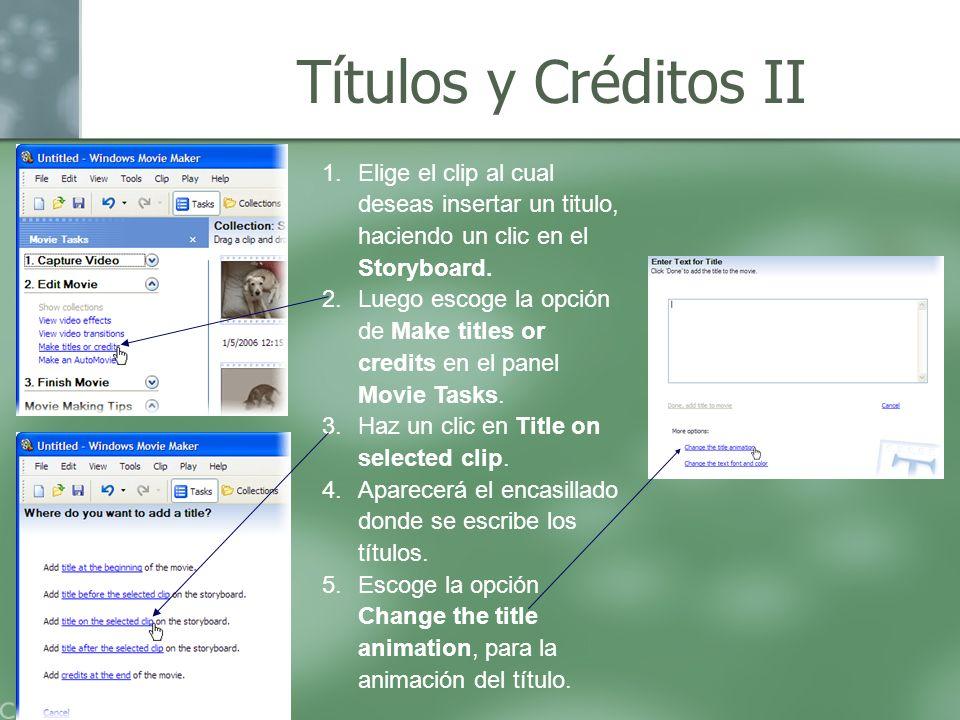 Títulos y Créditos II 1.Elige el clip al cual deseas insertar un titulo, haciendo un clic en el Storyboard. 2.Luego escoge la opción de Make titles or