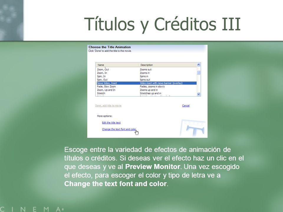 Títulos y Créditos III Escoge entre la variedad de efectos de animación de títulos o créditos. Si deseas ver el efecto haz un clic en el que deseas y