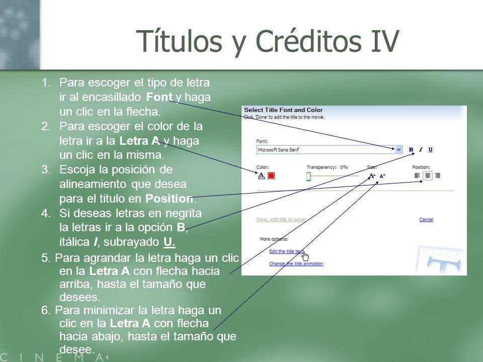 Títulos y Créditos IV 1.Para escoger el tipo de letra ir al encasillado Font y haga un clic en la flecha. 2.Para escoger el color de la letra ir a la