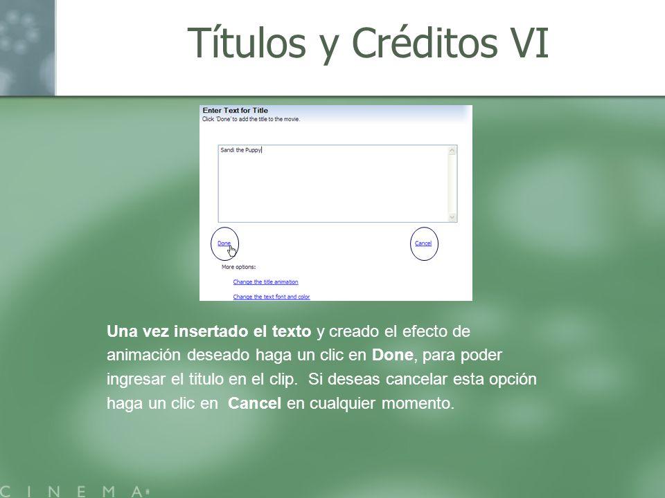 Títulos y Créditos VI Una vez insertado el texto y creado el efecto de animación deseado haga un clic en Done, para poder ingresar el titulo en el cli