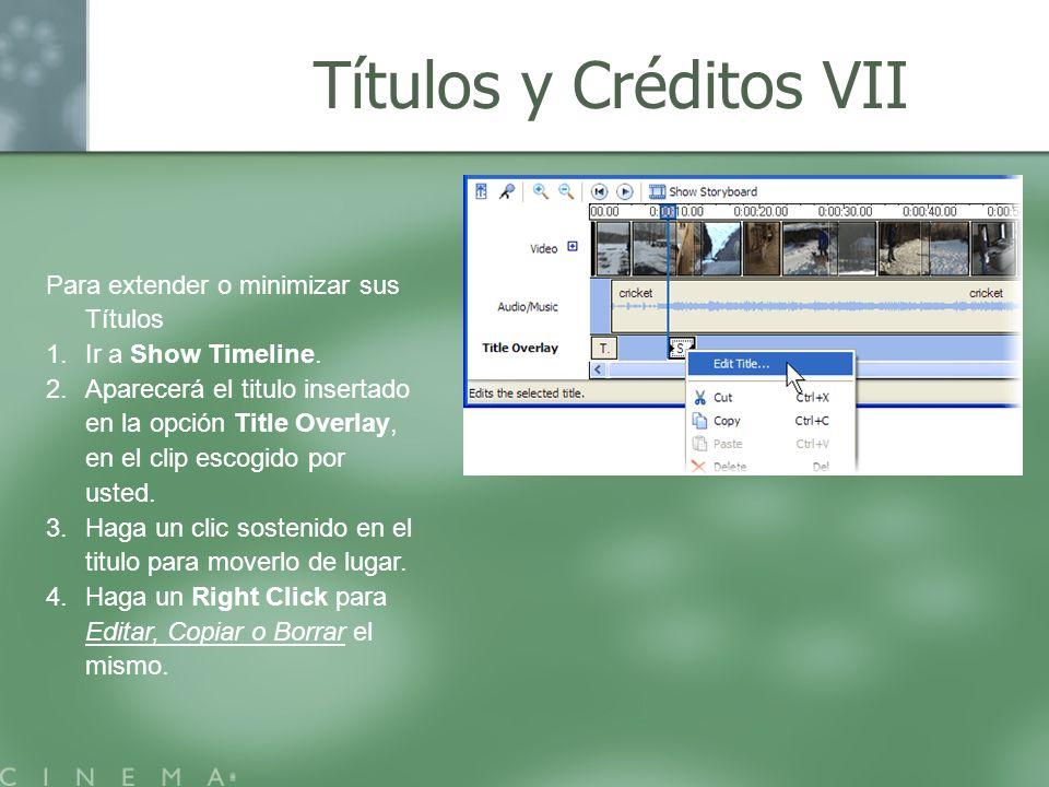 Títulos y Créditos VII Para extender o minimizar sus Títulos 1.Ir a Show Timeline. 2.Aparecerá el titulo insertado en la opción Title Overlay, en el c