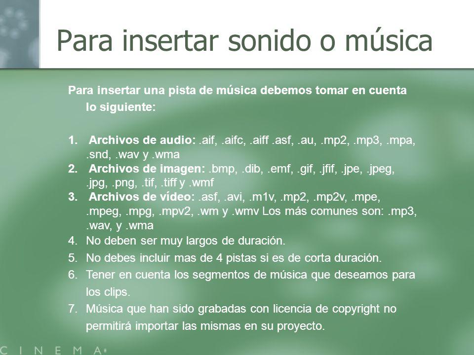 Para insertar sonido o música Para insertar una pista de música debemos tomar en cuenta lo siguiente: 1. Archivos de audio:.aif,.aifc,.aiff.asf,.au,.m