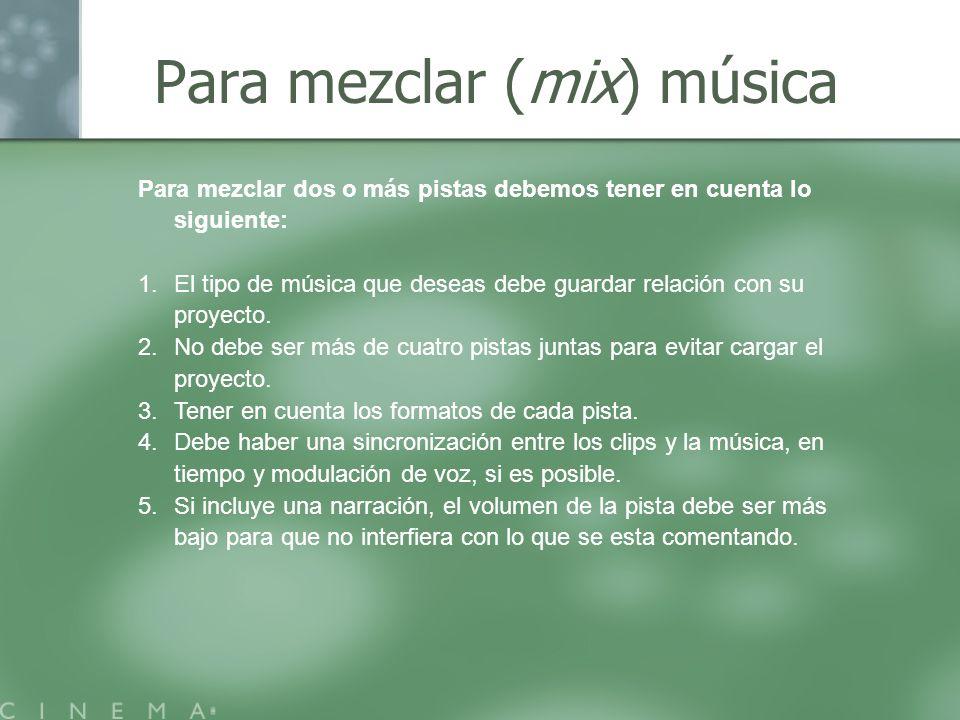 Para mezclar (mix) música Para mezclar dos o más pistas debemos tener en cuenta lo siguiente: 1.El tipo de música que deseas debe guardar relación con
