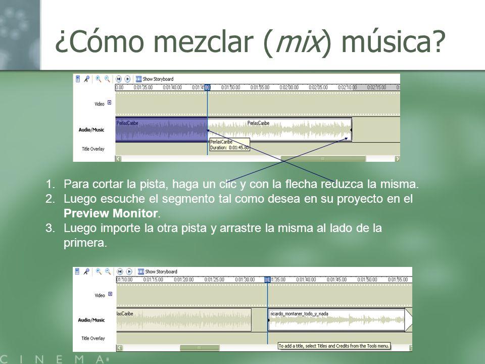 ¿Cómo mezclar (mix) música? 1.Para cortar la pista, haga un clic y con la flecha reduzca la misma. 2.Luego escuche el segmento tal como desea en su pr