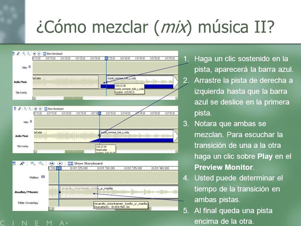 ¿Cómo mezclar (mix) música II? 1.Haga un clic sostenido en la pista, aparecerá la barra azul. 2.Arrastre la pista de derecha a izquierda hasta que la
