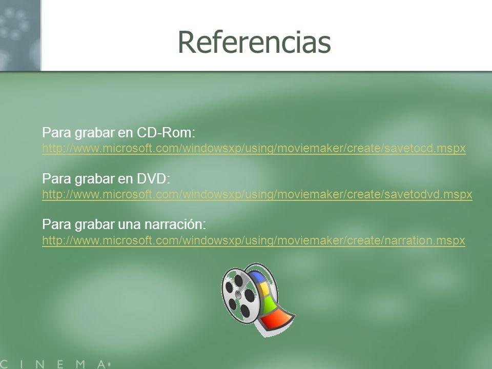 Referencias Para grabar en CD-Rom: http://www.microsoft.com/windowsxp/using/moviemaker/create/savetocd.mspx Para grabar en DVD: http://www.microsoft.c