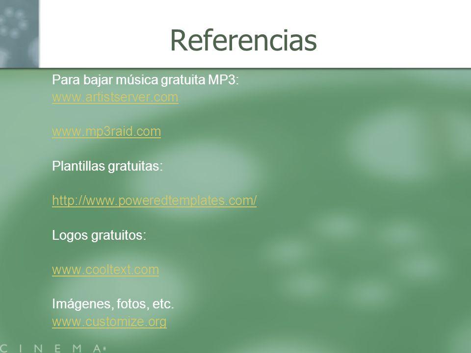 Referencias Para bajar música gratuita MP3: www.artistserver.com www.mp3raid.com Plantillas gratuitas: http://www.poweredtemplates.com/ Logos gratuito