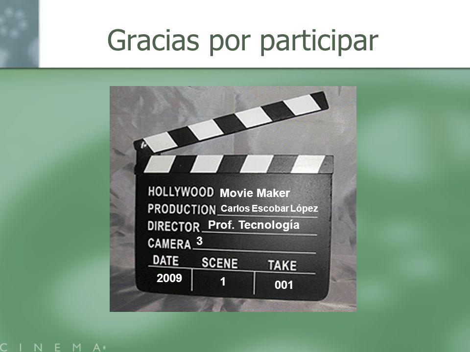 Gracias por participar Carlos Escobar López Prof. Tecnología 3 2009 1 001 Movie Maker