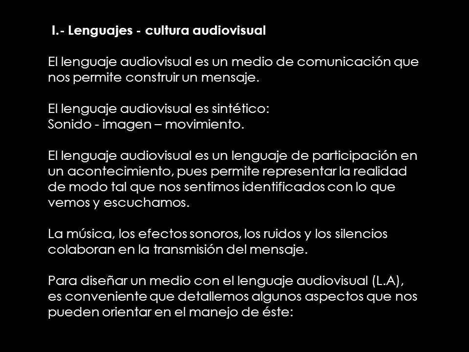 II.- Lenguajes - cultura audiovisual El lenguaje audiovisual es un medio de comunicación que nos permite construir un mensaje. El lenguaje audiovisual