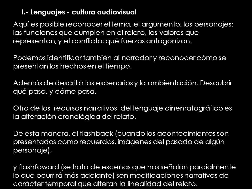 II.- Lenguajes - cultura audiovisual Aquí es posible reconocer el tema, el argumento, los personajes: las funciones que cumplen en el relato, los valo