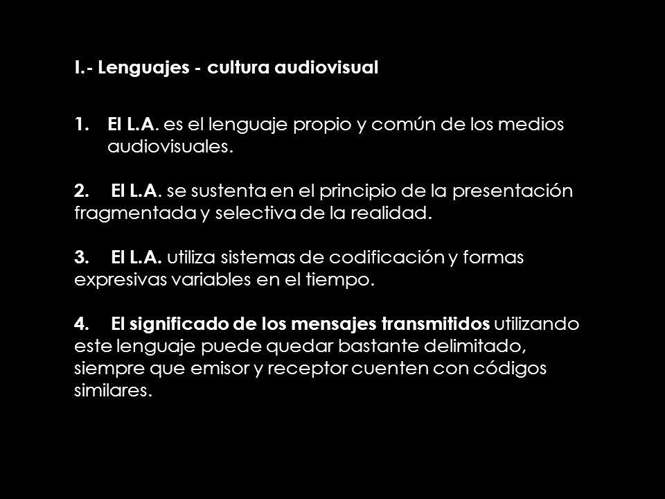 II.- Lenguajes - cultura audiovisual 1.El L.A. es el lenguaje propio y común de los medios audiovisuales. 2. El L.A. se sustenta en el principio de la