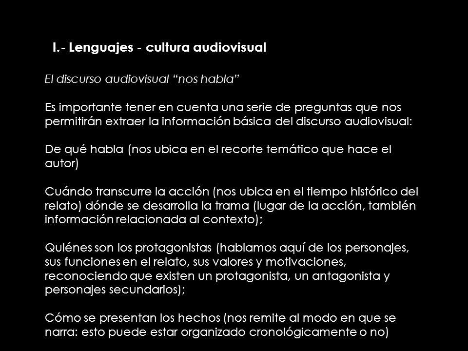 II.- Lenguajes - cultura audiovisual El discurso audiovisual nos habla Es importante tener en cuenta una serie de preguntas que nos permitirán extraer