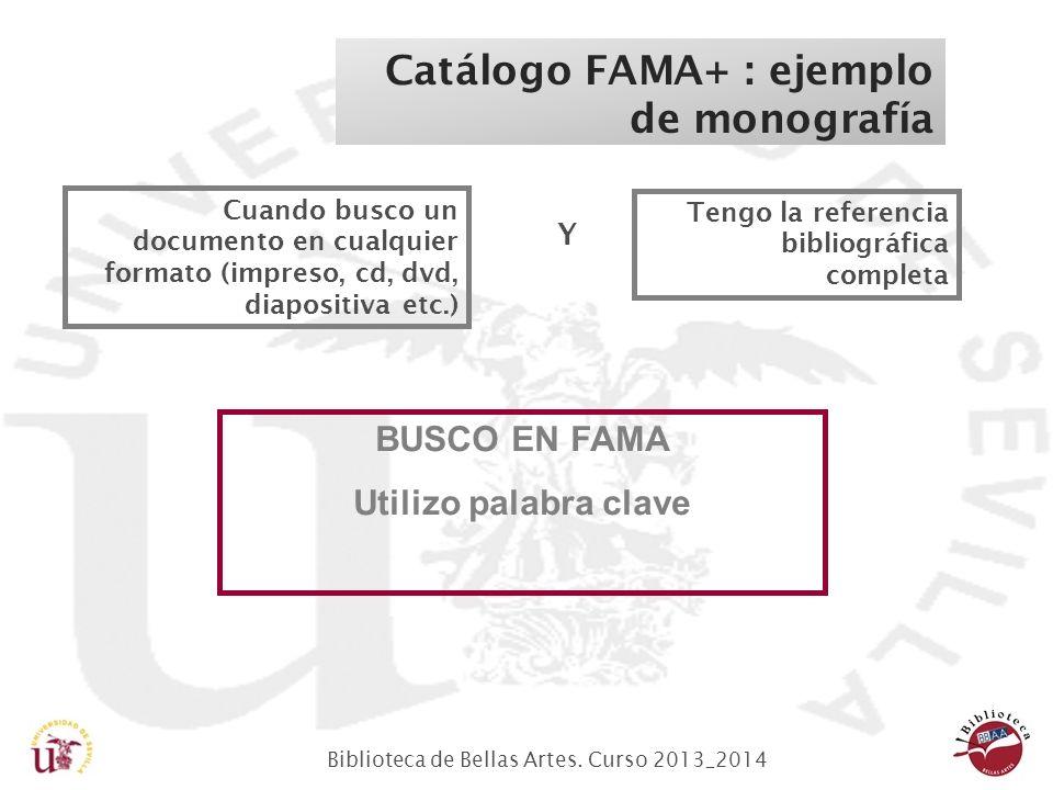 Biblioteca de Bellas Artes. Curso 2013_2014 Cuando busco un documento en cualquier formato (impreso, cd, dvd, diapositiva etc.) Y Tengo la referencia