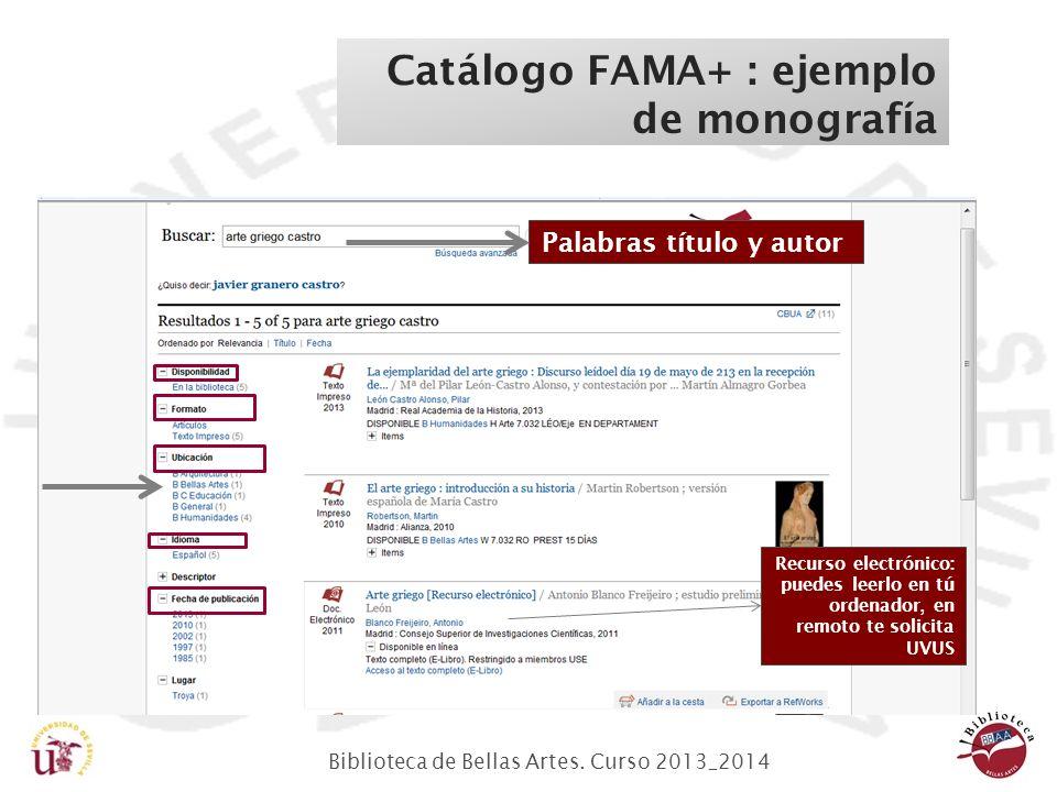 Biblioteca de Bellas Artes. Curso 2013_2014 Catálogo FAMA+ : ejemplo de monografía Palabras título y autor Recurso electrónico: puedes leerlo en tú or
