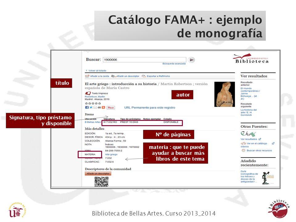 Biblioteca de Bellas Artes. Curso 2013_2014 Catálogo FAMA+ : ejemplo de monografía autor Signatura, tipo préstamo y disponible Nº de páginas materia :