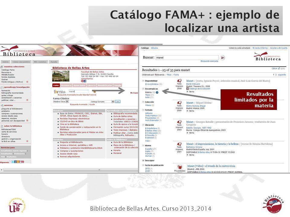 Biblioteca de Bellas Artes. Curso 2013_2014 Catálogo FAMA+ : ejemplo de localizar una artista Resultados limitados por la materia