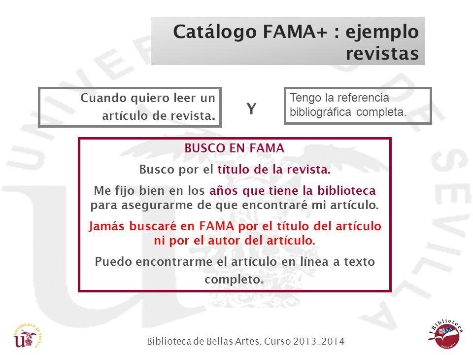 Biblioteca de Bellas Artes. Curso 2013_2014 Catálogo FAMA+ : ejemplo revistas Cuando quiero leer un artículo de revista. Tengo la referencia bibliográ