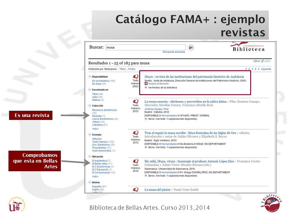 Biblioteca de Bellas Artes. Curso 2013_2014 Catálogo FAMA+ : ejemplo revistas Es una revista Comprobamos que esta en Bellas Artes