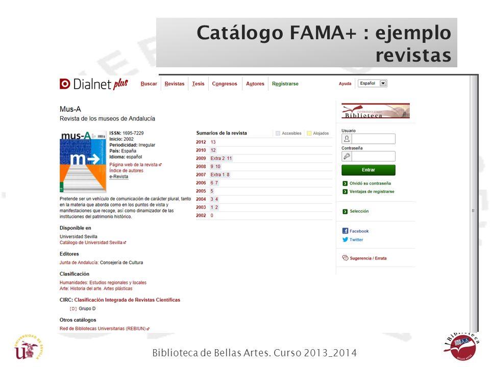 Biblioteca de Bellas Artes. Curso 2013_2014 Catálogo FAMA+ : ejemplo revistas Acceso al sumario a través de DIALNET Vemos desde que año tenemos la rev