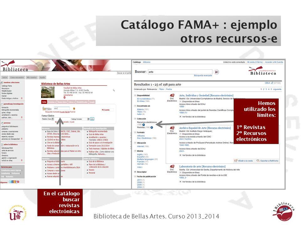 Biblioteca de Bellas Artes. Curso 2013_2014 Catálogo FAMA+ : ejemplo otros recursos-e En el catálogo buscar revistas electrónicas Hemos utilizado los