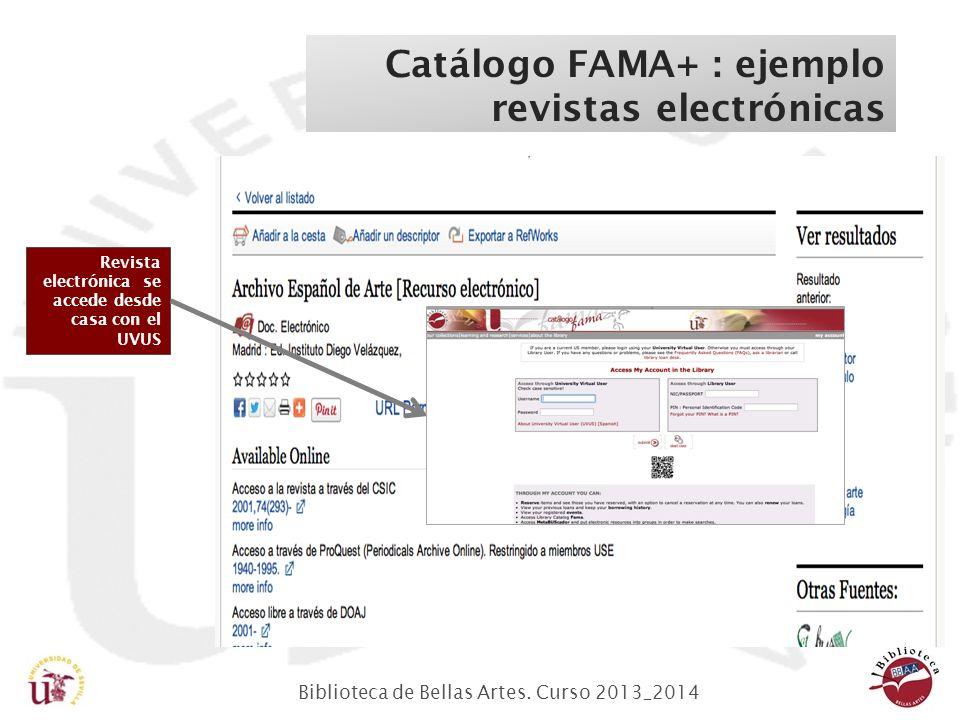 Biblioteca de Bellas Artes. Curso 2013_2014 Catálogo FAMA+ : ejemplo revistas electrónicas Revista electrónica se accede desde casa con el UVUS
