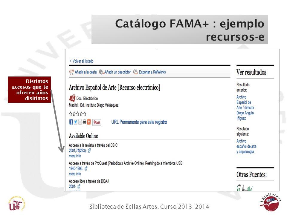 Biblioteca de Bellas Artes. Curso 2013_2014 Catálogo FAMA+ : ejemplo recursos-e Distintos accesos que te ofrecen años disitintos