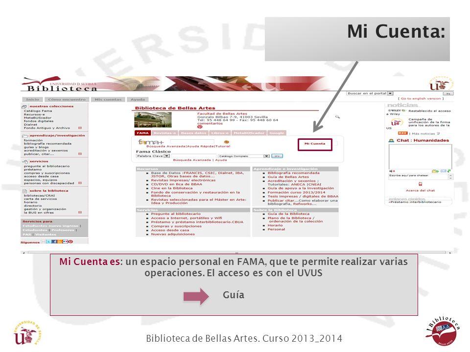 Biblioteca de Bellas Artes. Curso 2013_2014 Mi Cuenta: Mi Cuenta es: un espacio personal en FAMA, que te permite realizar varias operaciones. El acces