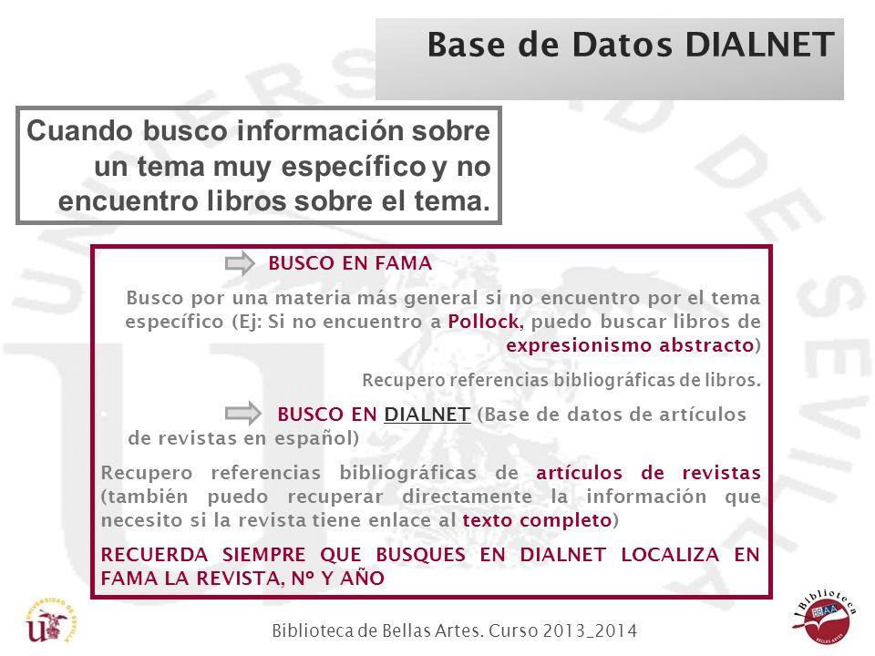 Biblioteca de Bellas Artes. Curso 2013_2014 Cuando busco información sobre un tema muy específico y no encuentro libros sobre el tema. BUSCO EN FAMA B